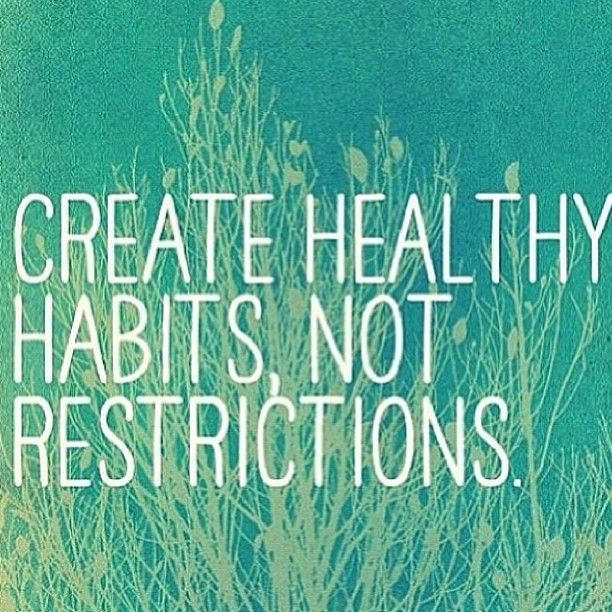 create healthy habits not restrictions