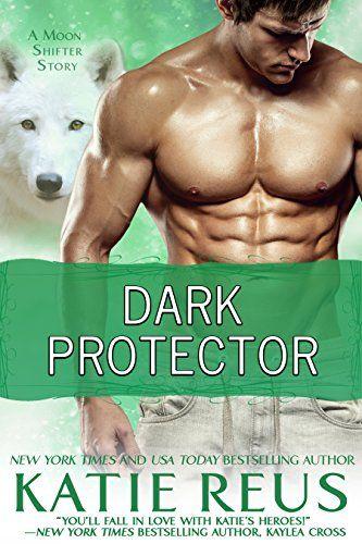Dark Protector (A Werewolf Romance) (Moon Shifter Series Book 6) by [Reus, Katie]
