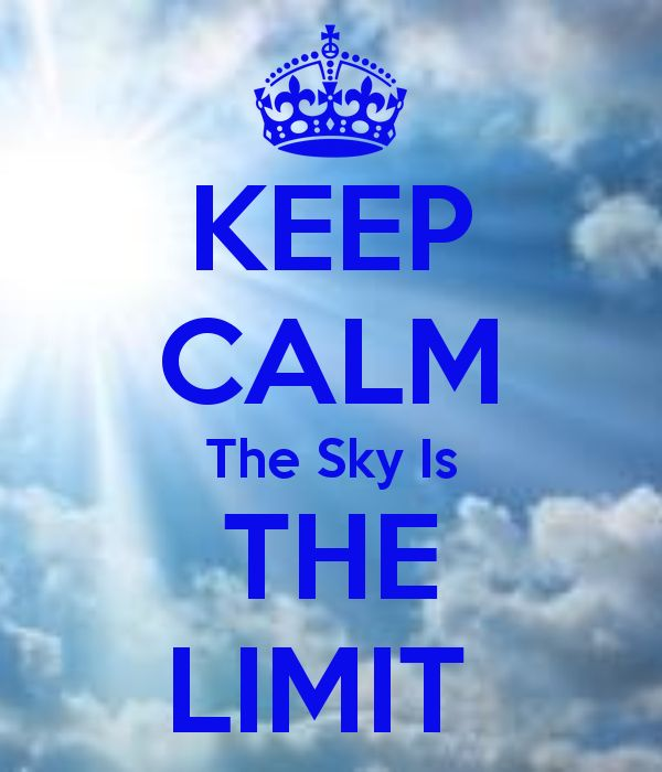 KEEP CALM The Sky Is THE LIMIT
