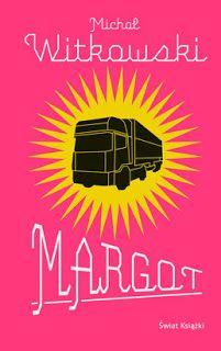 """Przeczytałam książkę: """"Margot"""" Michał Witkowski"""