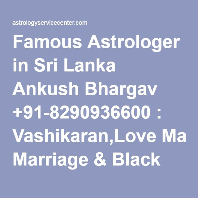 Famous Astrologer in Sri Lanka Ankush Bhargav +91-8290936600 : Vashikaran,Love Marriage & Black Magic Specialist