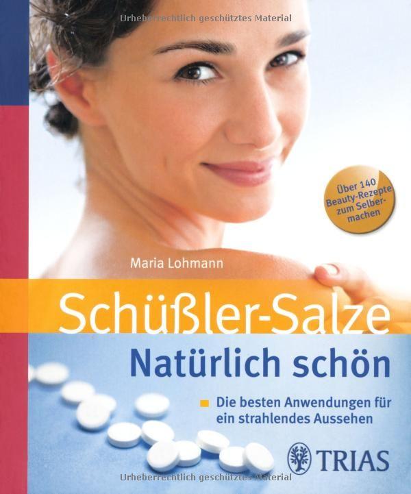 Schüssler Salze. Natürlich schön: Die besten Anwendungen für ein strahlendes Aussehen: Amazon.de: Maria Lohmann: Bücher