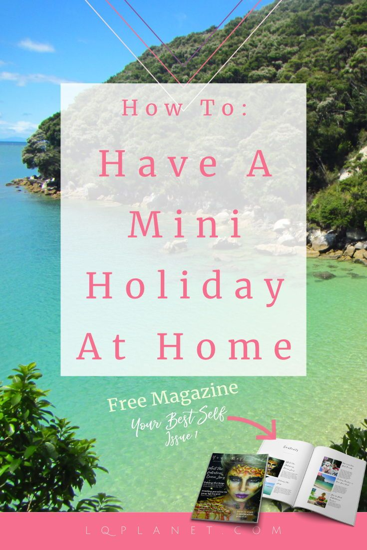 How To Have A Mini Holiday At Home, Your Best Self Magazine. holiday ...