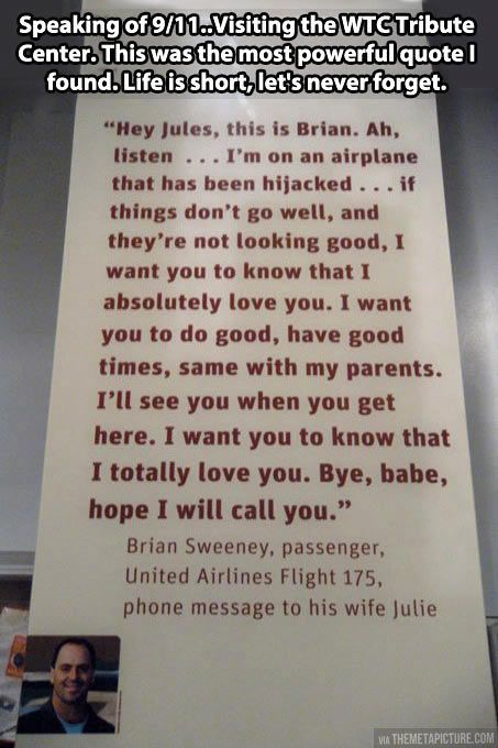 One of the most powerful quotes from 9/11. Really hard not to cry after reading this. That would have been the most horrible message of my life.