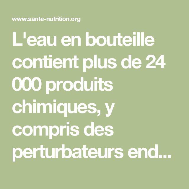 L'eau en bouteille contient plus de 24 000 produits chimiques, y compris des perturbateurs endocriniens - Santé Nutrition