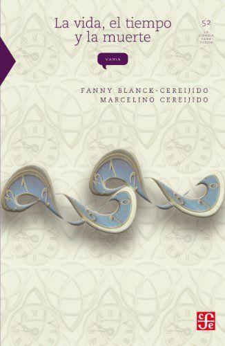 La vida, el tiempo yla muerte -  Marcelino Cereijido y Fanny Blanck