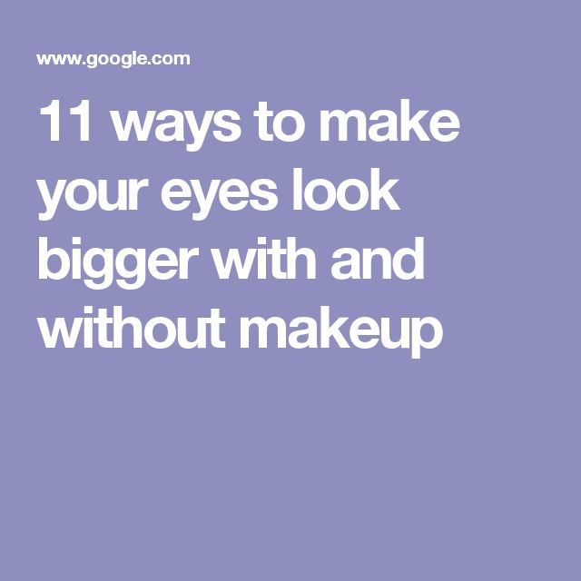 11 ways to make your eyes look bigger with and without makeup