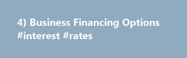 4) Business Financing Options #interest #rates http://loans.remmont.com/4-business-financing-options-interest-rates/  #business financing # 4) Business Financing Options Mountain West Small Business Finance (formally Deseret CDC) Licensed by the U.S. Small Business Administration, this private non-profit corporation is responsible for assisting in the growth and expansion of successful small and medium sized businesses by providing favorable long-term fixed asset financing utilizing the SBA…