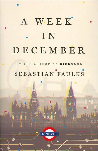 Sebastian Faulks . A Week in December . { London . the week before christmas . seven days to follow the lives of seven characters   } . book#25