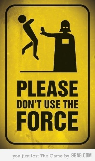 """Please don't use the Force"" Star Wars sign could be used for PLC 'forces' stating do not use because they are a serous safety risk."