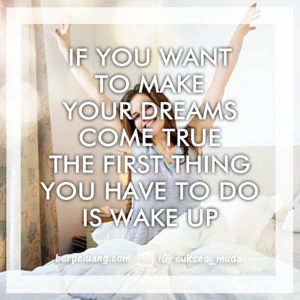 If you want to make your dream come true, the first thing you have to do is wake up. Motivvasi bisnis