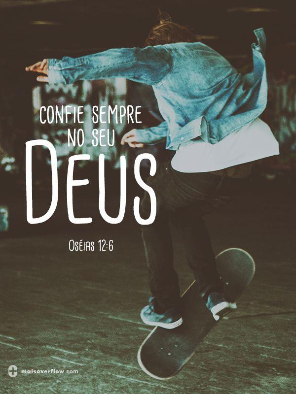 ♡ Conheça-o,  ame-o e o obedeça!!!Oséias 12:6>assim vc vai confia cada vez mais ;)