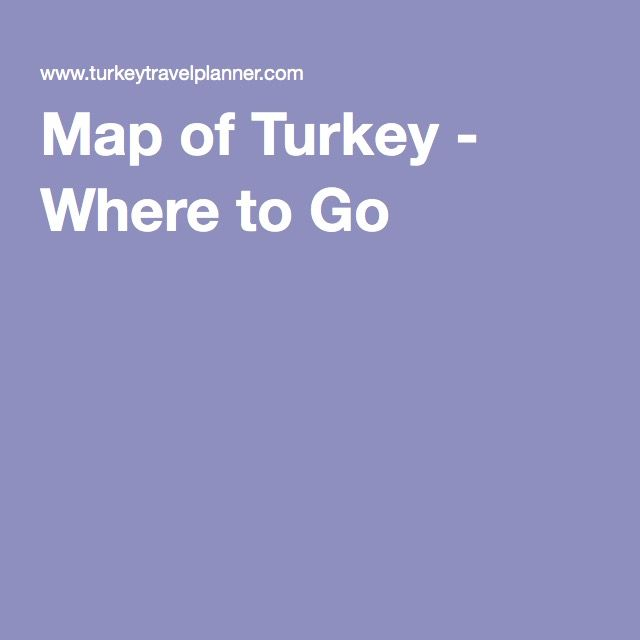 Map of Turkey - Where to Go