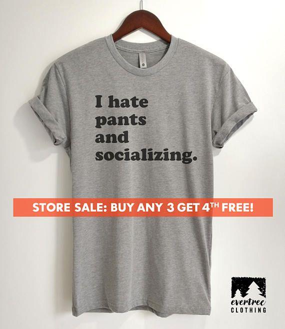 I Hate Pants And Socializing T-Shirt, Ladies Unisex Crewneck Shirt, Cute Awkward Girl Shirt, Funny Anti-social Shirt