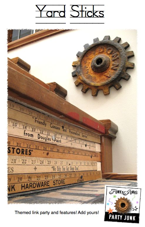 Yardsticks! Features and a themed link party via Funky Junk Interiors