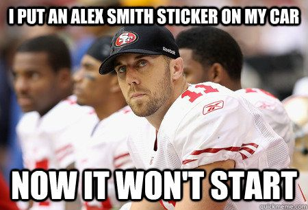 I put an Alex Smith Sticker On my Car  Now it won't Start
