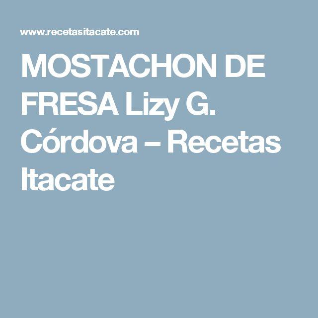 MOSTACHON DE FRESA Lizy G. Córdova – Recetas Itacate
