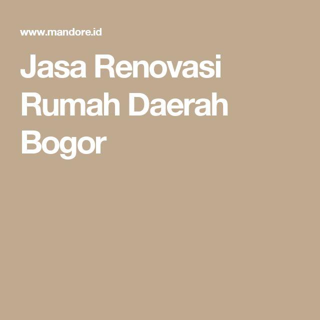 Jasa Renovasi Rumah Daerah Bogor