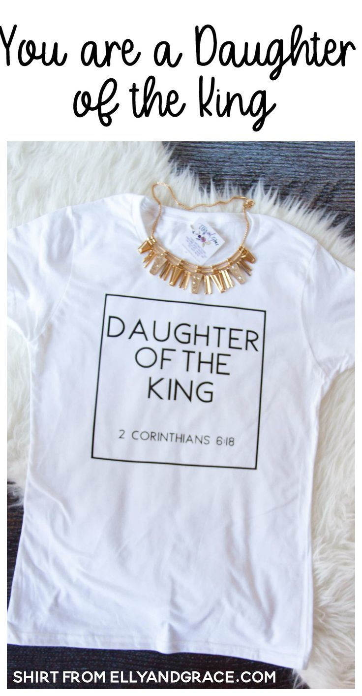 You are loved, redeemed and the daughter of the King! Wear this shirt proudly! Shown here in the white with solid black font.