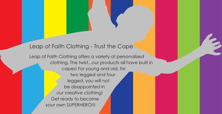 Leap of Faith Clothing offers a variety of personalized kids clothing and kids superhero t-shirts, from customized t-shirts for kids and pets to personalized and monogrammed baby onesies and bibs! What makes us different is our products are centered around the CAPEtee, which features velcro-attached capes to let kids' imaginations really FLY! From young to old, from kids to four-legged friends, you will not be disappointed in our creative clothing! Get ready to become your own superhero!