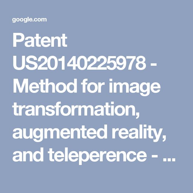 Patent US20140225978 - Method for image transformation, augmented reality, and teleperence - Google Patents