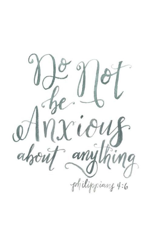Do not be anxious about anything   Philippians 4:6   Inspiring bible verses