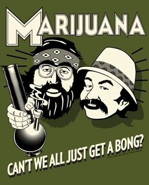 You are Lard ass cheech and chong with