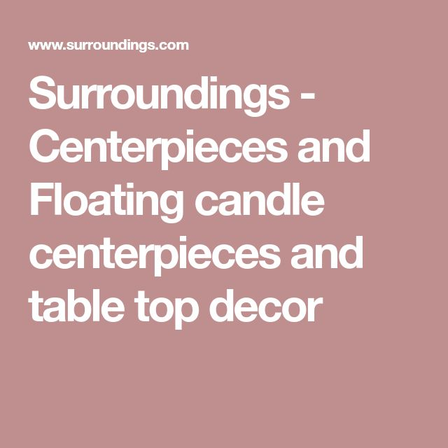 Surroundings - Centerpieces and Floating candle centerpieces and table top decor