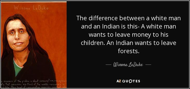 Winona LaDuke quote: The difference between a white man and an ...