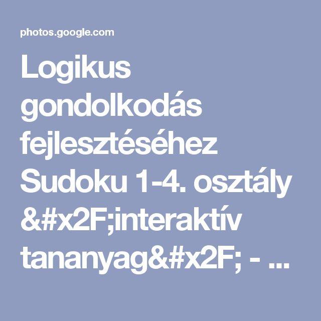 Logikus gondolkodás fejlesztéséhez Sudoku                1-4. osztály /interaktív tananyag/ - Google Fotók