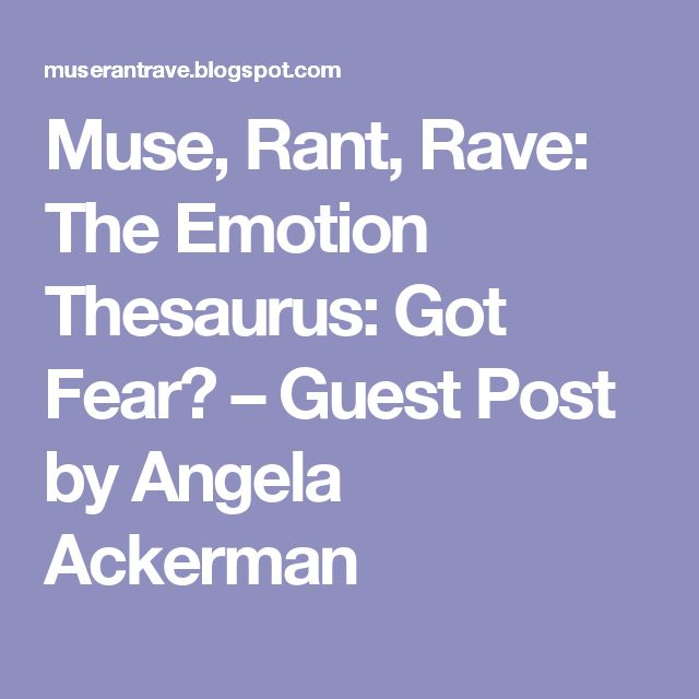 Muse, Rant, Rave: The Emotion Thesaurus: Got Fear? – Guest Post by Angela Ackerman