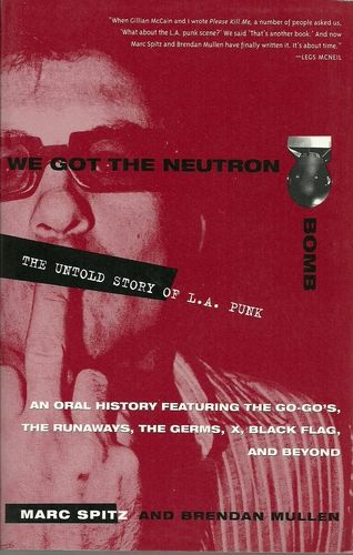 We Got the Neutron Bomb : The Untold Story of L.A. Punk.