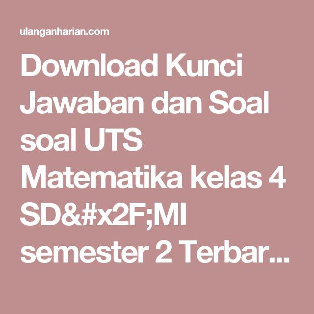 Download Kunci Jawaban dan Soal soal UTS Matematika kelas 4 SD/MI semester 2 Terbaru dan Terlengkap - UlanganHarian.Com