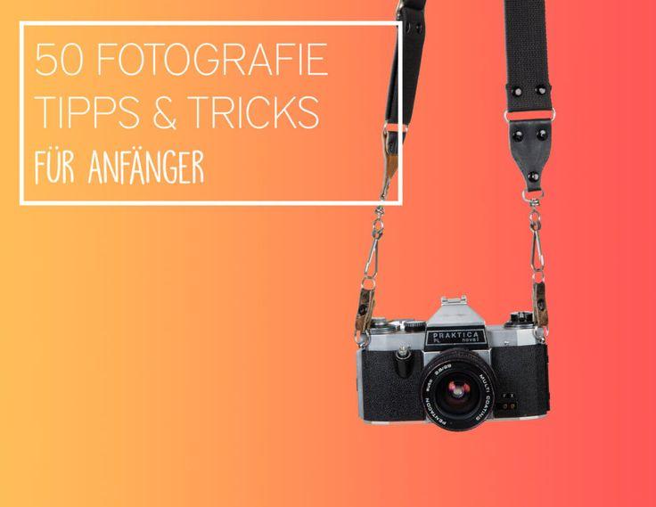 Lerne mit diesen 50 Fotografie-Tipps für Anfänger fotografieren!