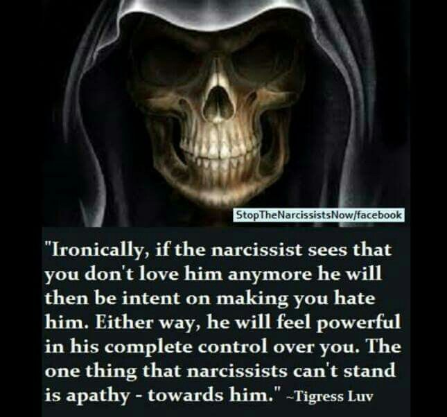 The one thing that Narcissists can't stand is Apathy- towards him/her