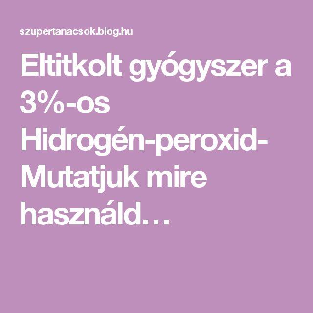 Eltitkolt gyógyszer a 3%-os Hidrogén-peroxid-Mutatjuk mire használd…