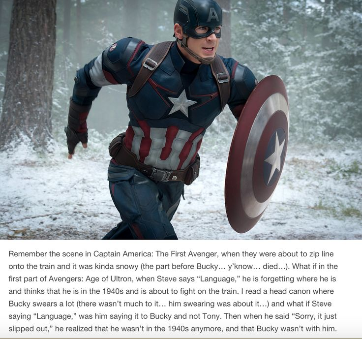 """Actually in the comics, Bucky was a 16 year old street kid when he first met Steve. Bucky swore like a sailor, and Steve was constantly reprimanding him for it. When Bucky was 20 and died, he hardly cursed at all. All because of Steve's constant shouting of """"Language!"""""""