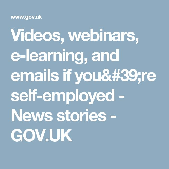 Videos, webinars, e-learning, and emails if you're self-employed - News stories - GOV.UK