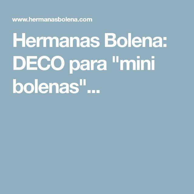 """Hermanas Bolena: DECO para """"mini bolenas""""..."""