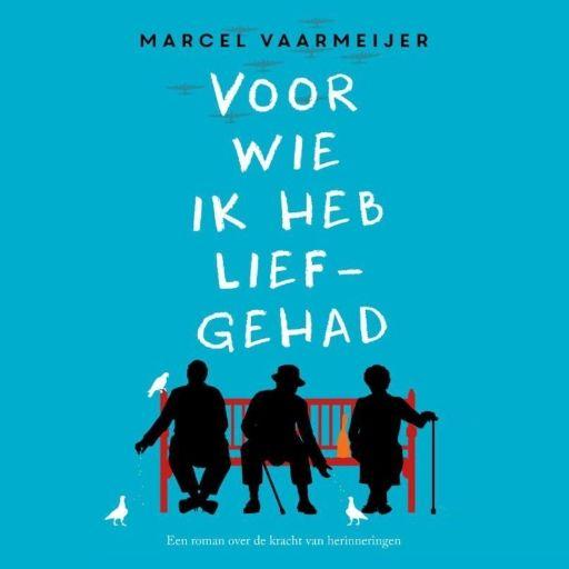 Voor wie ik heb liefgehad | Marcel Vaarmeijer: Het meeslepende en aangrijpende verhaal over een oude vrouw die terugkijkt op haar leven…