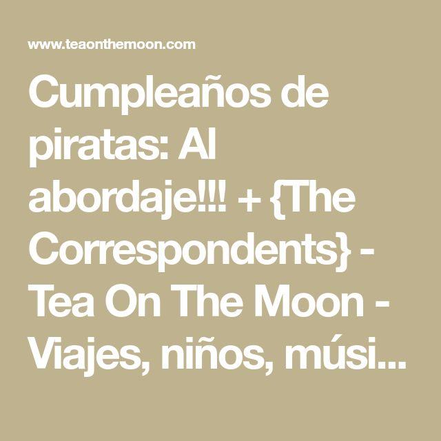 Cumpleaños de piratas: Al abordaje!!! + {The Correspondents} - Tea On The Moon - Viajes, niños, música, scrapbook, craft