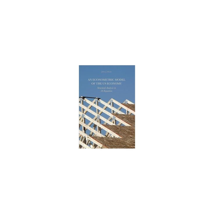 Econometric Model of the Us Economy : Structural Analysis in 56 Equations (Hardcover) (John J. Heim)