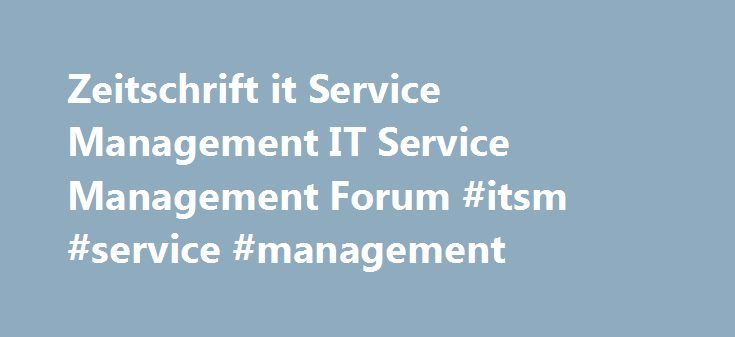 Zeitschrift it Service Management IT Service Management Forum #itsm #service #management http://tanzania.remmont.com/zeitschrift-it-service-management-it-service-management-forum-itsm-service-management/  # itSM – die Informationsquelle der ITSM Community itsm 2017: 39 – 40 – 41 – 42 Zeitschrift it Service Management Herausgeber itSM Nützliche Links Ziel von itSM Ziel von it Service Management ist es, ein übergreifendes Verständnis im Bereich IT Service Management zu schaffen. Hierzu bietet…