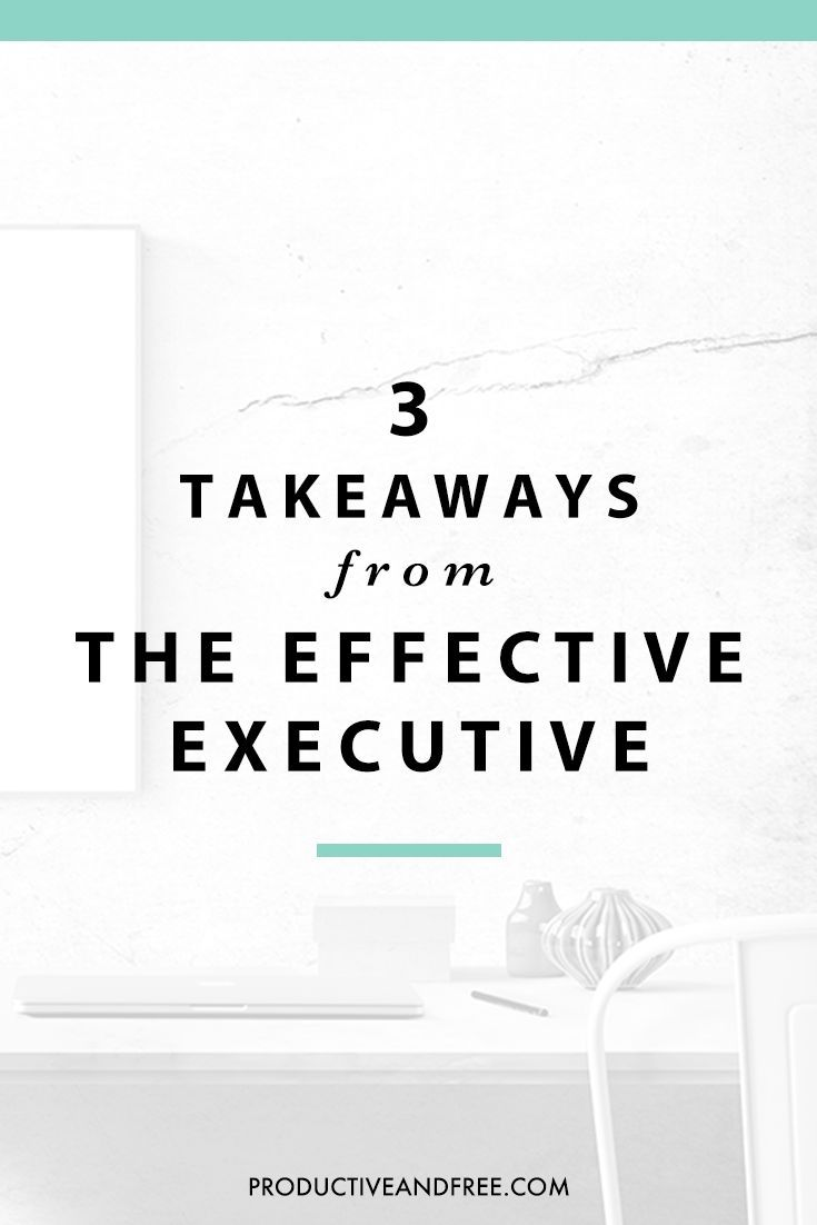 3 Takeaways from The Effective Executive by Peter F. Drucker