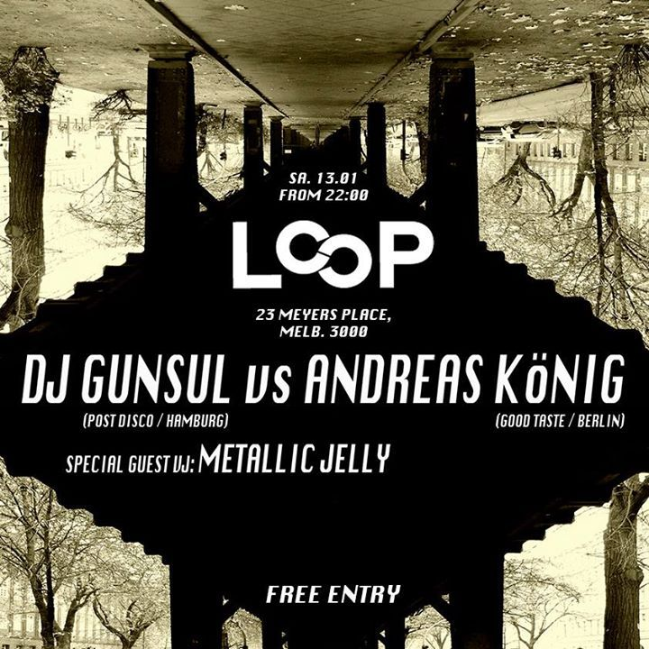 Tonight: DJ Gunsul vs Andreas König w/ VJ: Metallic Jelly / free entry / 10pm - late  Taking you on a musical journey via an assortment of eclectic downtempo, house and disco treats inspired from Melbourne, Hamburg and Berlin.  **Djgunsull is making his long awaited return to Loop having been a resident in the days of the venues original Sneakersoul parties. Now established in Hamburg playing in numerous venues across Europe, Gunsul runs the Post Disco parties catering to those who like…
