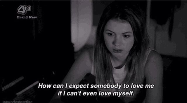 How can i expect anybody to love me when i cant love myself