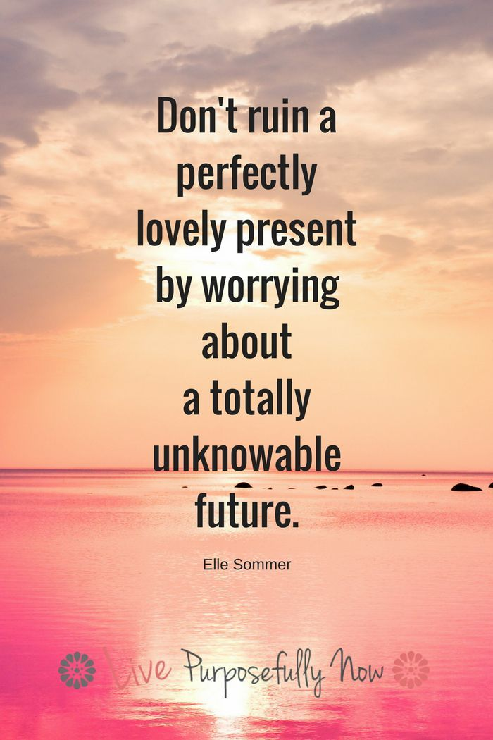 Free yourself from fruitless worry...today is a good day to start.