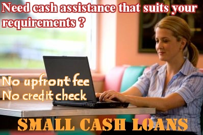 Are you looking for cash assistance that suits your requirements as well as is easy to repay is not difficult any more. We, at Small Cash Loans, are always provide cash to borrowers with low interest rates and without any upfront fee. We can also arrange fast loans online and short term payday loans. Apply online today and get benefits this loan service.