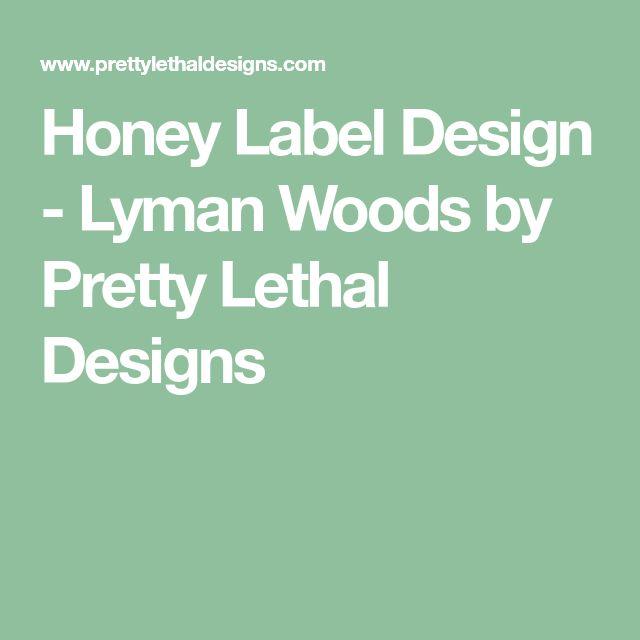 Honey Label Design - Lyman Woods by Pretty Lethal Designs