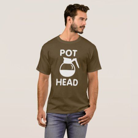Pot Head coffee pot T-Shirt - click/tap to personalize and buy